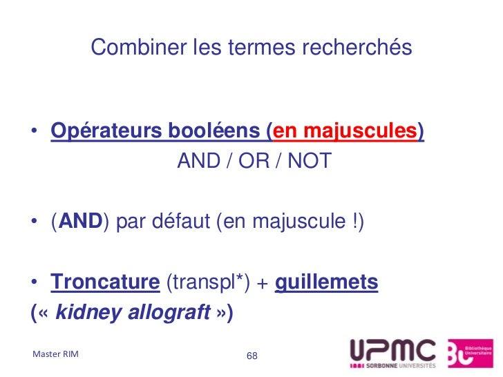 Combiner les termes recherchés• Opérateurs booléens (en majuscules)              AND / OR / NOT• (AND) par défaut (en maju...
