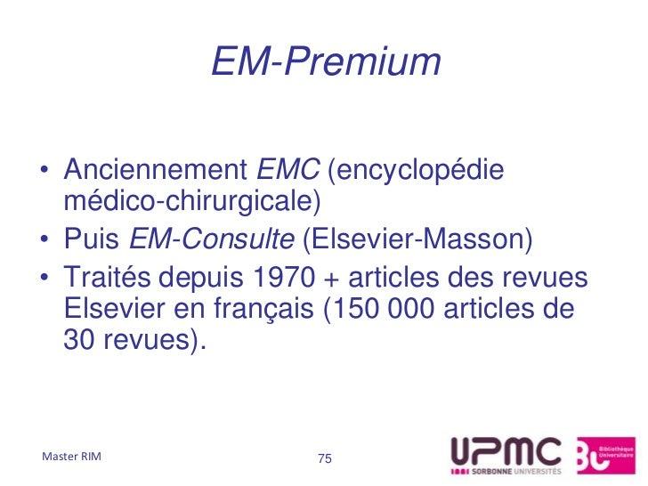 EM-Premium• Anciennement EMC (encyclopédie  médico-chirurgicale)• Puis EM-Consulte (Elsevier-Masson)• Traités depuis 1970 ...