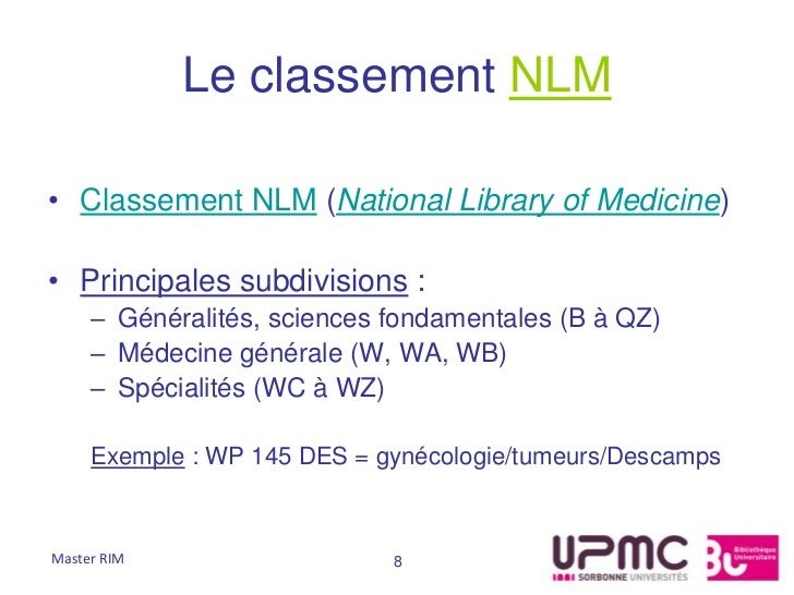 Le classement NLM• Classement NLM (National Library of Medicine)• Principales subdivisions :     – Généralités, sciences f...