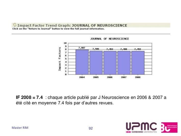IF 2008 = 7.4 : chaque article publié par J Neuroscience en 2006 & 2007 a  été cité en moyenne 7.4 fois par d'autres revue...