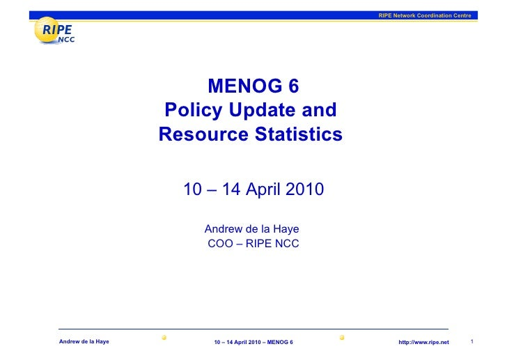 RIPE Network Coordination Centre                              MENOG 6                     Policy Update and               ...