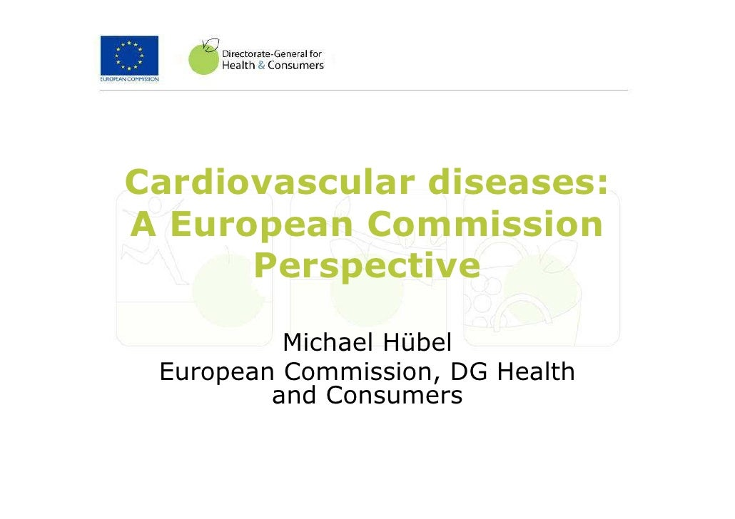 Cardiovascular diseases:  A European Commission        Perspective            Michael Hübel  European Commission, DG Healt...