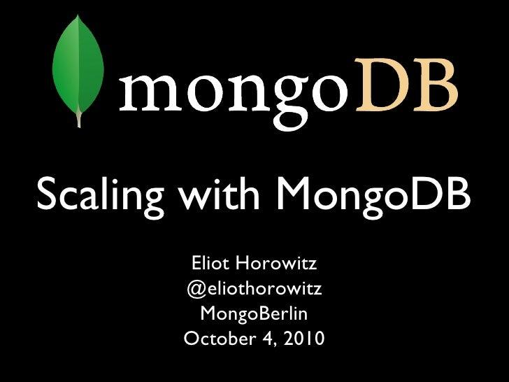 Eliot Horowitz @eliothorowitz MongoBerlin October 4, 2010 Scaling with MongoDB