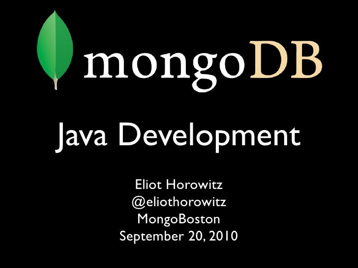 Java Development       Eliot Horowitz       @eliothorowitz        MongoBoston     September 20, 2010