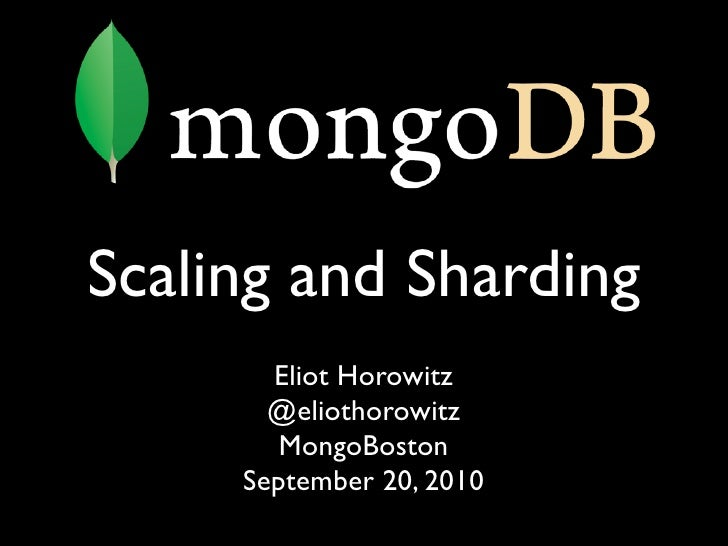 Scaling and Sharding        Eliot Horowitz        @eliothorowitz         MongoBoston      September 20, 2010