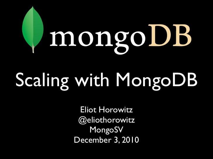 Scaling with MongoDB       Eliot Horowitz       @eliothorowitz          MongoSV      December 3, 2010