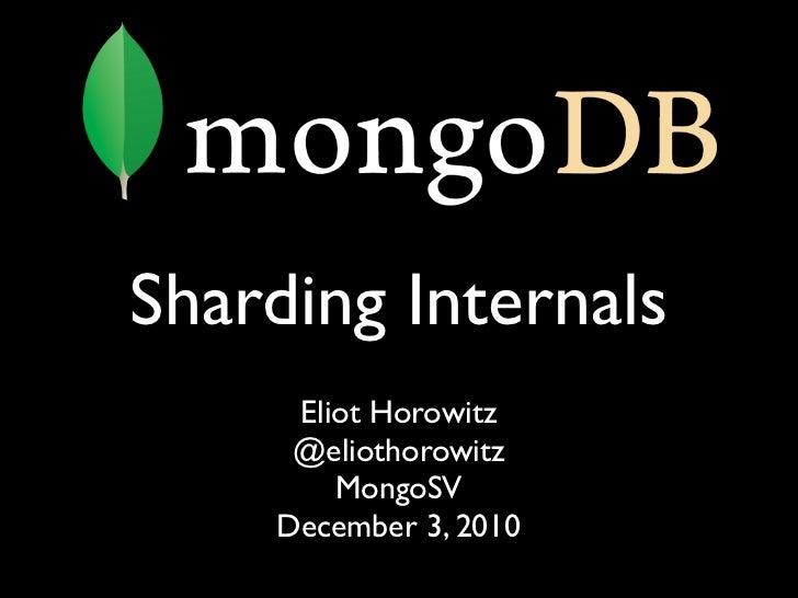 Sharding Internals     Eliot Horowitz     @eliothorowitz        MongoSV    December 3, 2010