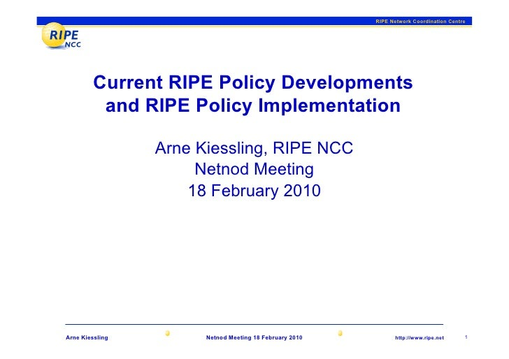 RIPE Network Coordination Centre             Current RIPE Policy Developments          and RIPE Policy Implementation     ...