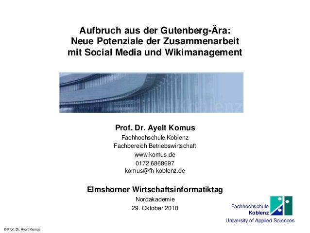 Fachhochschule Koblenz University of Applied Sciences © Prof. Dr. Ayelt Komus Aufbruch aus der Gutenberg-Ära: Neue Potenzi...