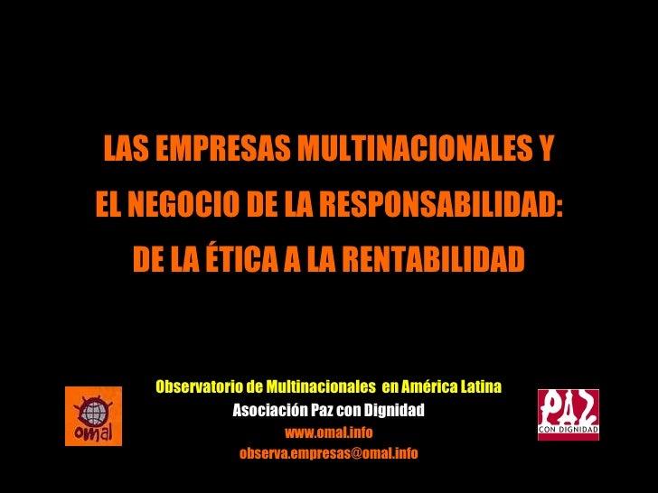 Observatorio de Multinacionales  en América Latina Asociación Paz con Dignidad www.omal.info [email_address] LAS EMPRESAS ...