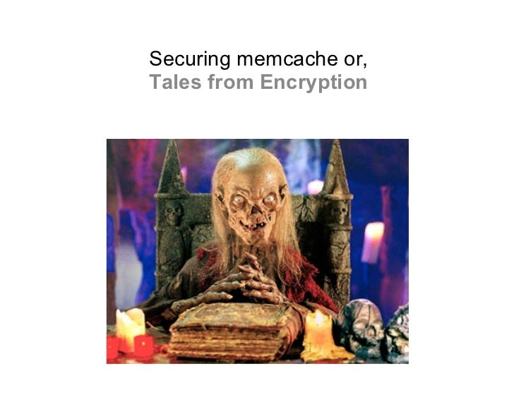 Securing memcache or,Tales from Encryption