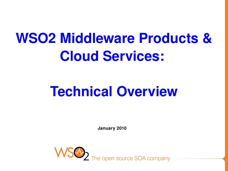 WSO2 Middleware Products &      Cloud Services:       Technical Overview            January 2010