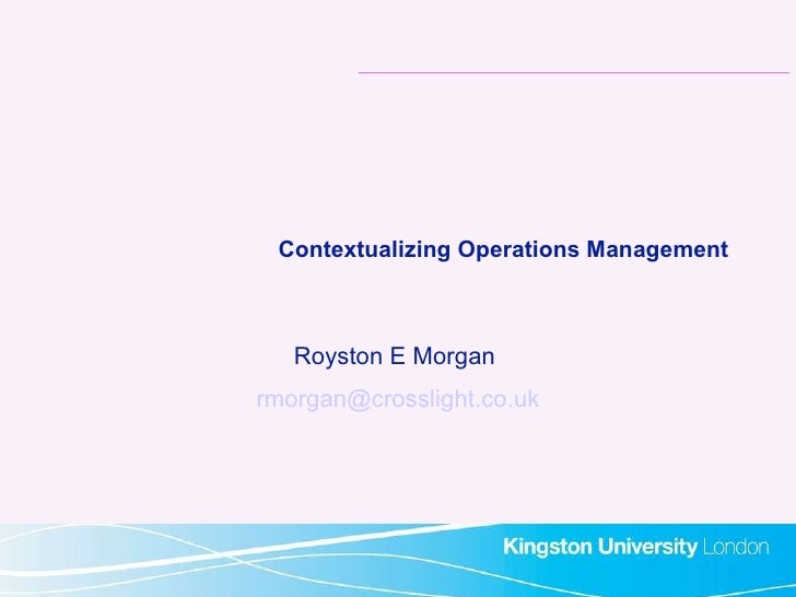 Contextualizing Operations Management Royston E Morgan  [email_address]