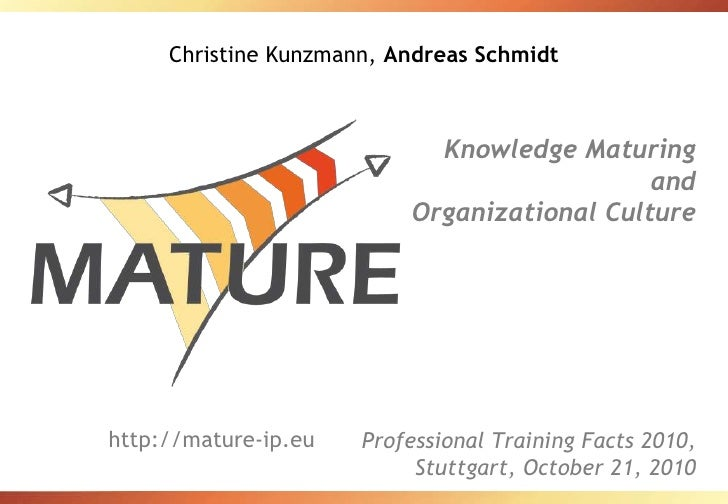 Christine Kunzmann, Andreas Schmidt<br />Knowledge Maturing andOrganizational Culture<br />Professional Training Facts 201...