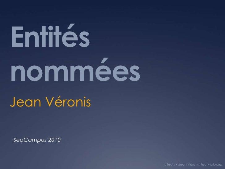 Entités nommées<br />Jean Véronis<br />SeoCampus 2010<br />