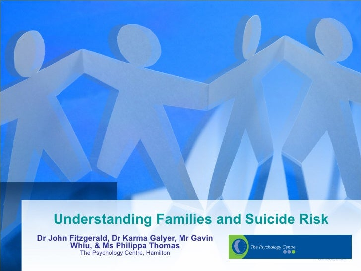 Understanding Families and Suicide RiskDr John Fitzgerald, Dr Karma Galyer, Mr Gavin        Whiu, & Ms Philippa Thomas    ...