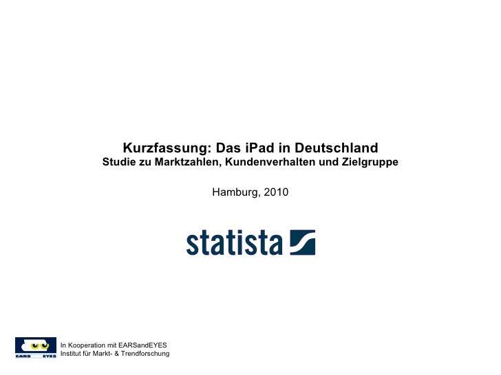 Kurzfassung: Das iPad in Deutschland Studie zu Marktzahlen, Kundenverhalten und Zielgruppe Hamburg, 2010 In Kooperation mi...