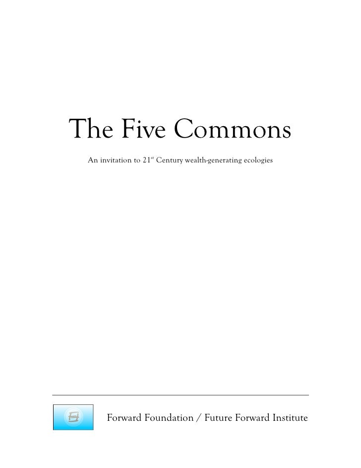 The Five Commons  An invitation to 21st Century wealth-generating ecologies           Forward Foundation / Future Forward ...