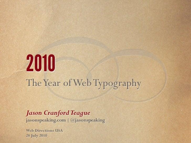  2010 The Year of Web Typography  Jason Cranford Teague jasonspeaking.com   @jasonspeaking Web Directions USA 28 July 2010