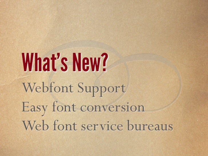  What's New? Webfont Support Easy font conversion Web font service bureaus