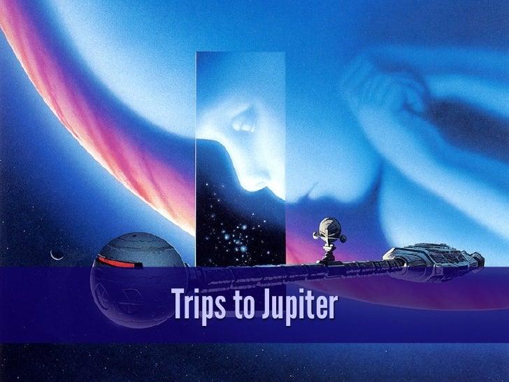 Trips to Jupiter