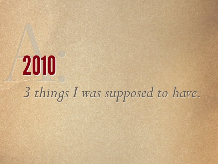 A: 2010 3 things I was supposed to have.