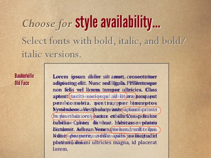 Choose for legibility…   Select fonts with consistent weight and thickness   with simple, low contrast strokes and serifs....