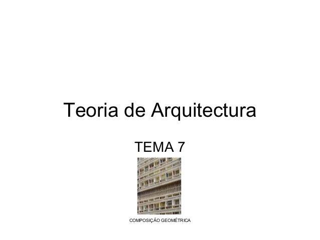 Teoria de Arquitectura TEMA 7  COMPOSIÇÃO GEOMÉTRICA