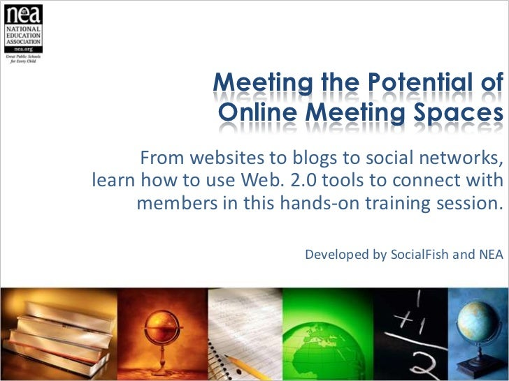 Meeting the Potential of Online Meeting Spaces<br />From websites to blogs to social networks, learn how to use Web. 2.0 t...