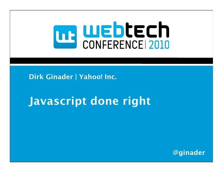 Dirk Ginader | Yahoo! Inc.   Javascript done right                                 @ginader