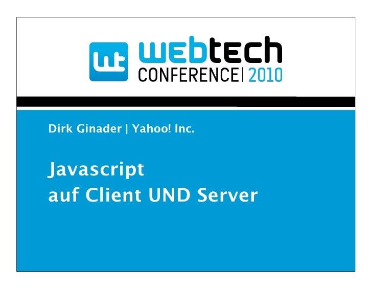 Dirk Ginader | Yahoo! Inc.   Javascript auf Client UND Server