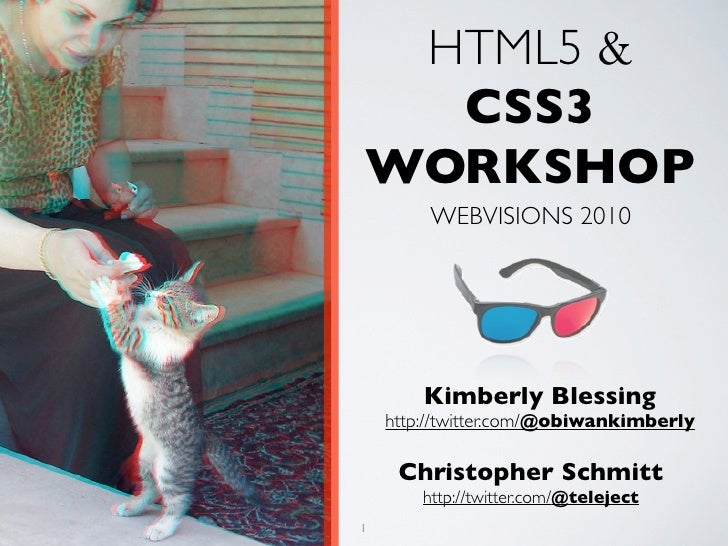 HTML5 &   CSS3 WORKSHOP         WEBVISIONS 2010             Kimberly Blessing     http://twitter.com/@obiwankimberly      ...