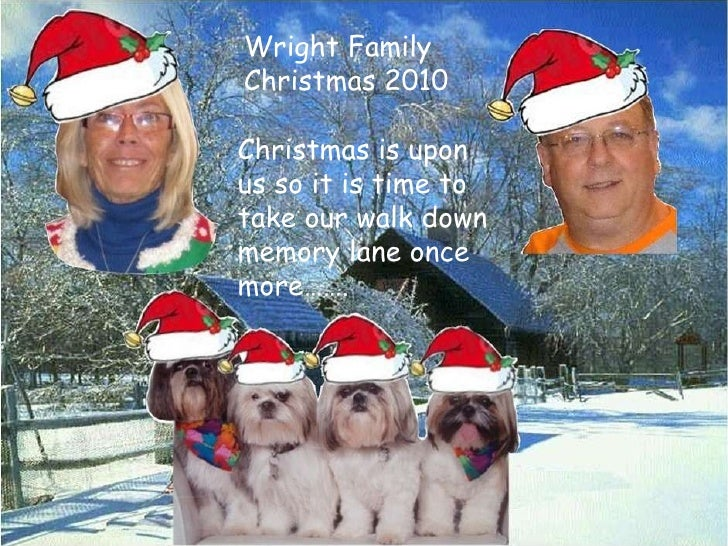 Wright Family Christmas 2010 Christmas is upon us so it is time to take our walk down memory lane once more…….