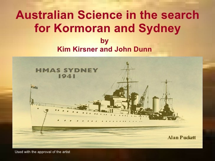 Australian Science in the Search for  Kormoran  and  Sydney by Kim Kirsner and John Dunn [ Contact: pkirsmer@bigpond.net.a...