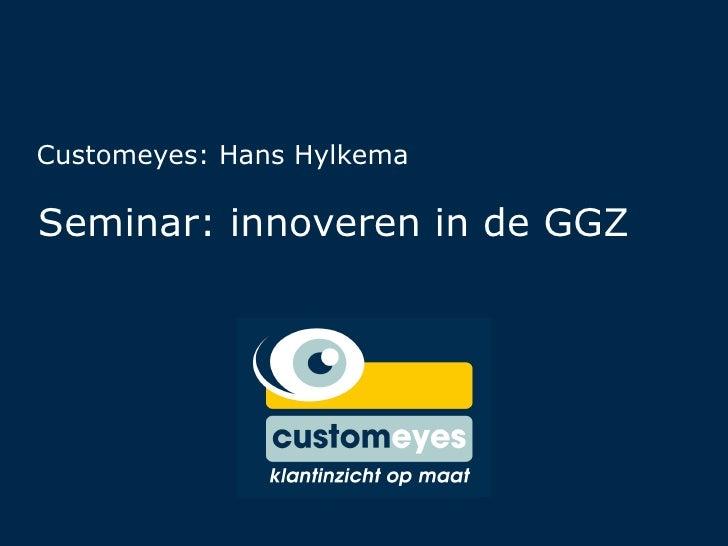Seminar: innoveren in de GGZ Customeyes: Hans Hylkema