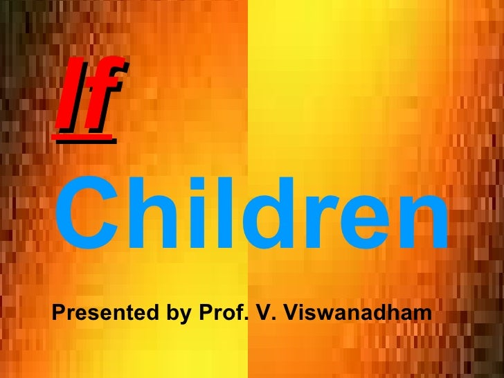If Children Presented by Prof. V. Viswanadham