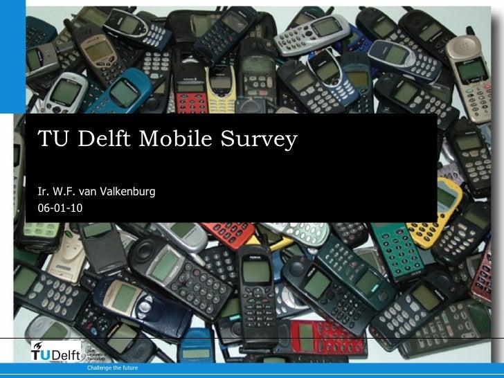 TU Delft Mobile Survey Results Ir. W.F. van Valkenburg