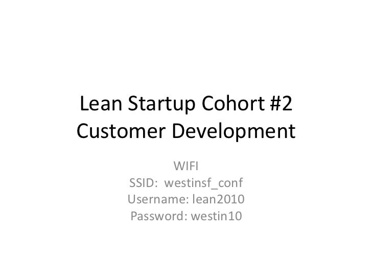Lean Startup Cohort #2Customer Development <br />WIFI<br />SSID:  westinsf_conf<br />Username: lean2010<br />Password: wes...
