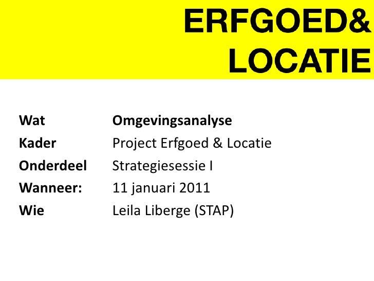 WatOmgevingsanalyse<br />KaderProject Erfgoed & Locatie<br />OnderdeelStrategiesessie I<br />Wanneer:11 januari...