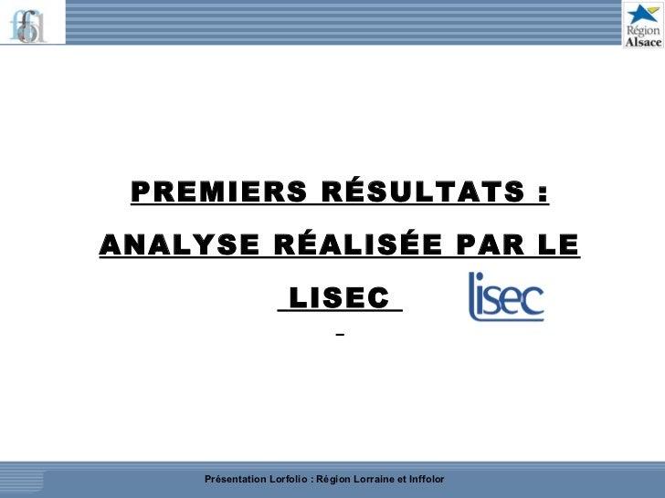 PREMIERS RÉSULTATS : ANALYSE RÉALISÉE PAR LE LISEC  Présentation Lorfolio : Région Lorraine et Inffolor