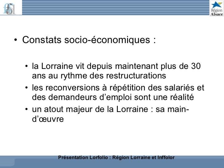 <ul><li>Constats socio-économiques : </li></ul><ul><ul><li>la Lorraine vit depuis maintenant plus de 30 ans au rythme des ...