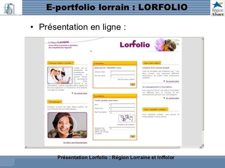 E-portfolio lorrain : LORFOLIO <ul><li>Présentation en ligne : </li></ul>Présentation Lorfolio : Région Lorraine et Inffolor