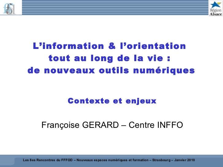 L'information & l'orientation  tout au long de la vie :  de nouveaux outils numériques Contexte et enjeux Françoise GERARD...
