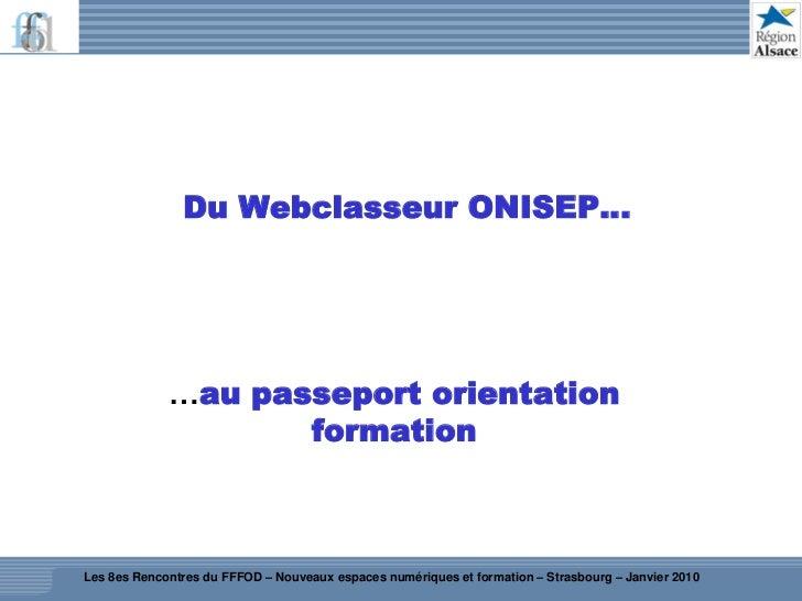 Du Webclasseur ONISEP…                  …au passeport orientation                     formation    Les 8es Rencontres du F...