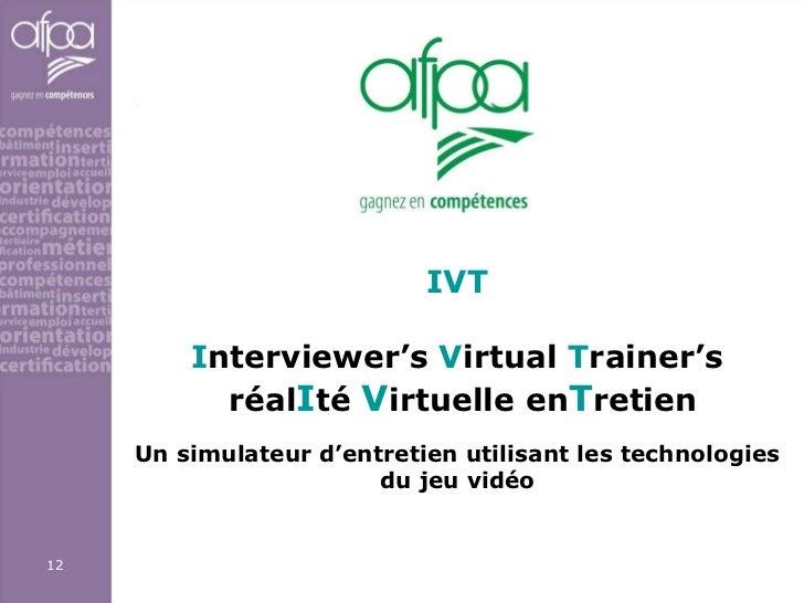 IVT I nterviewer's  V irtual  T rainer's  réal I té  V irtuelle en T retien Un simulateur d'entretien utilisant les techno...