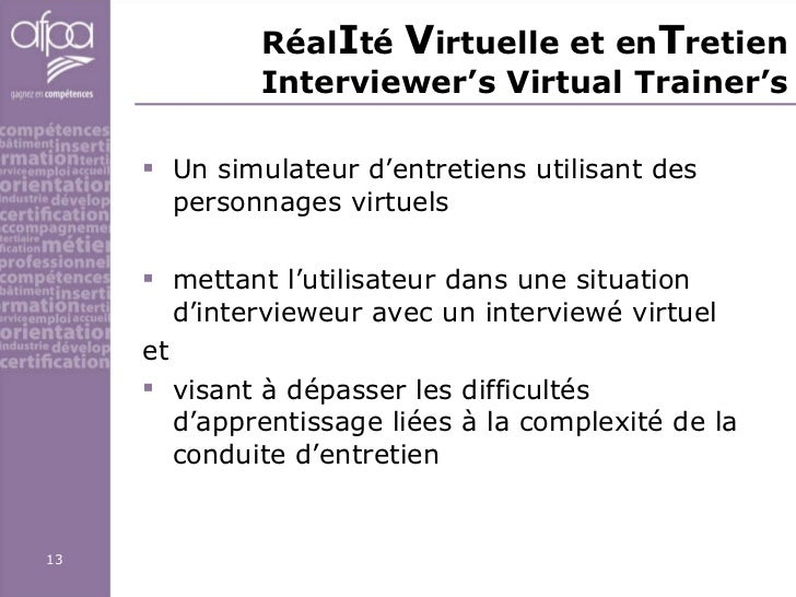 Réal I té  V irtuelle et en T retien Interviewer's Virtual Trainer's <ul><li>Un simulateur d'entretiens utilisant des pers...