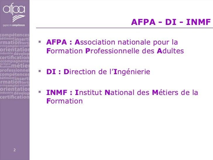 AFPA - DI - INMF <ul><li>AFPA : A ssociation nationale pour la  F ormation  P rofessionnelle des  A dultes   </li></ul><ul...