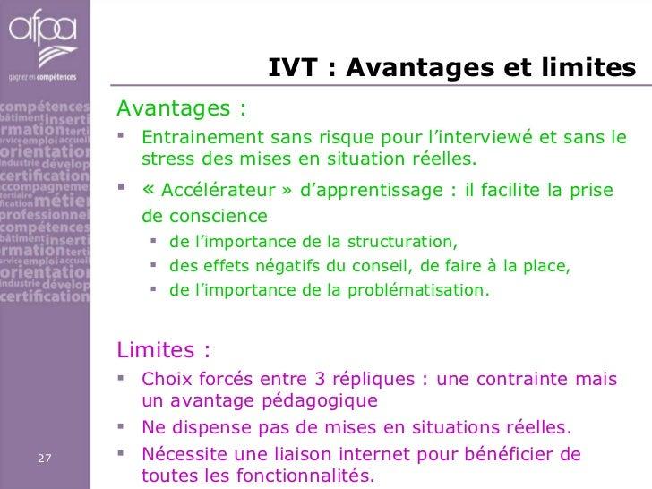 IVT : Avantages et limites  <ul><li>Avantages : </li></ul><ul><li>Entrainement sans risque pour l'interviewé et sans le st...