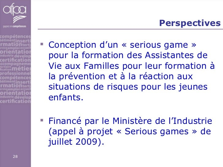 Perspectives <ul><li>Conception d'un «serious game» pour la formation des Assistantes de Vie aux Familles pour leur form...
