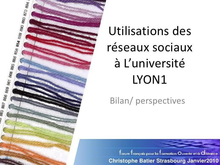 Utilisations des réseaux sociaux  à L'université      LYON1 Bilan/ perspectives     Christophe Batier Strasbourg Janvier20...
